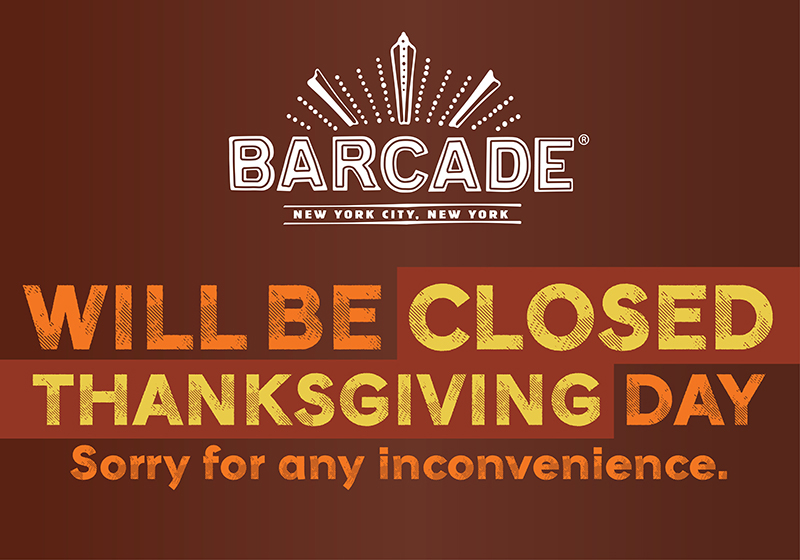 Barcade® in New York, NY (Chelsea) will be closed on Thanksgiving Day | Sorry for any inconvenience.