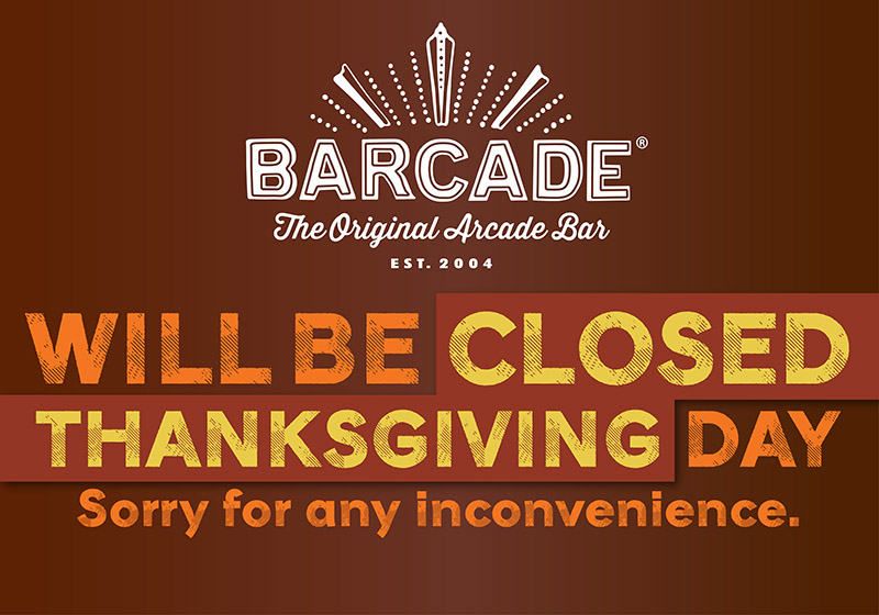 Barcade® in New York, New York will be closed on Thanksgiving Day — Sorry for any inconvenience.